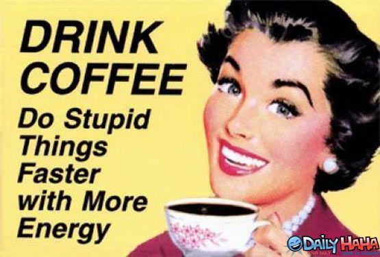 That is why I start my work day with a cup of coffee.