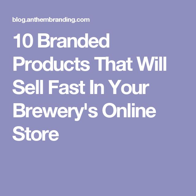 10 Branded Products That Will Sell Fast In Your Brewery's Online Store