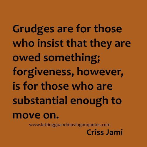 Grudges are for those who insist that they are owed something