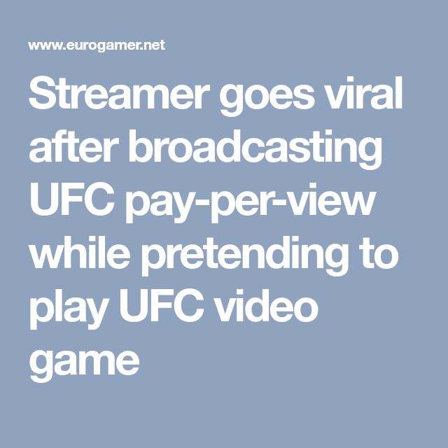 Streamer goes viral after broadcasting UFC pay-per-view while pretending to play UFC video game