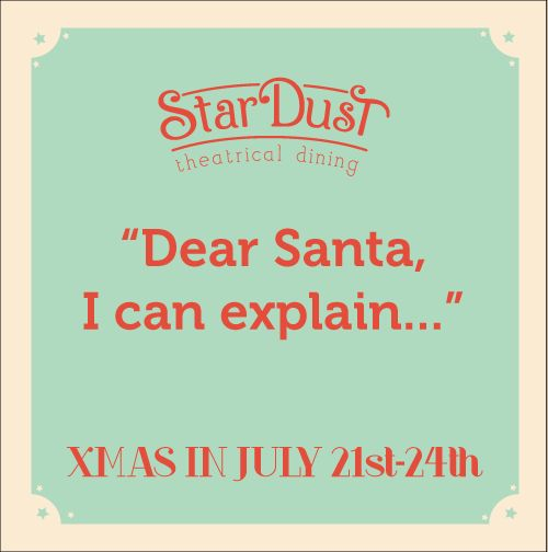"""funny xmas in july - stardust theatrical dining  """"dear santa, i can explain..."""""""
