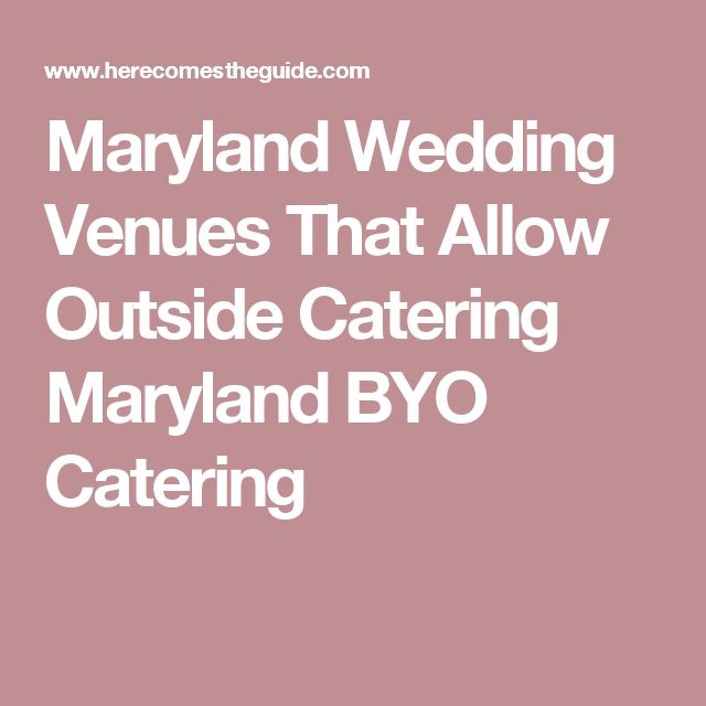 Maryland Wedding Venues That Allow Outside Catering Maryland BYO Catering