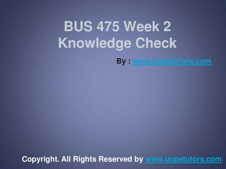 BUS 475 Week 2 Knowledge Check uop new tutorials making you worried? Join www.UopeTutors.com and get an A+ in every class assignment.