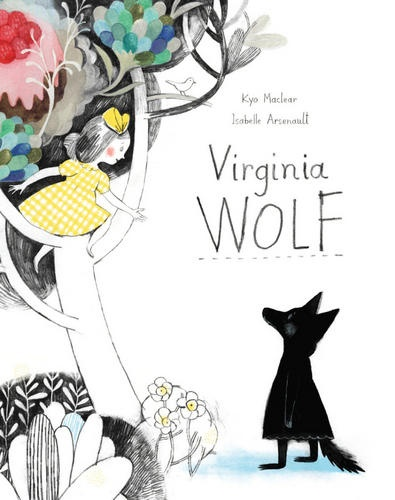 Avidly recommended by crazy English Major Friend - Love you Sophie! Virginia Wolf by Kyo Maclear illustrated by Isabelle Arsenault