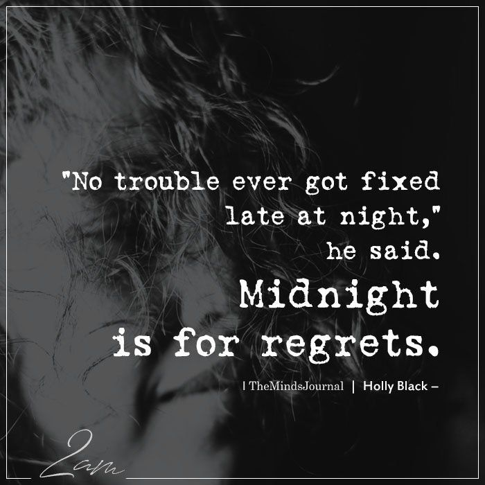 No Trouble Ever Got Fixed Late At Night Wonder quotes