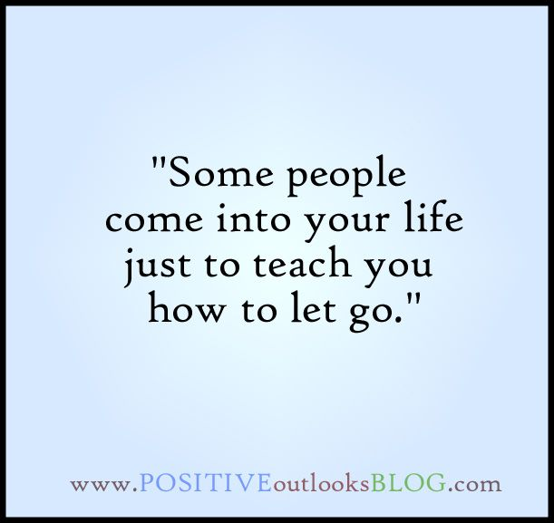 """Some people come into your life just to teach you how to let go"" Hardest lesson I had to learn 