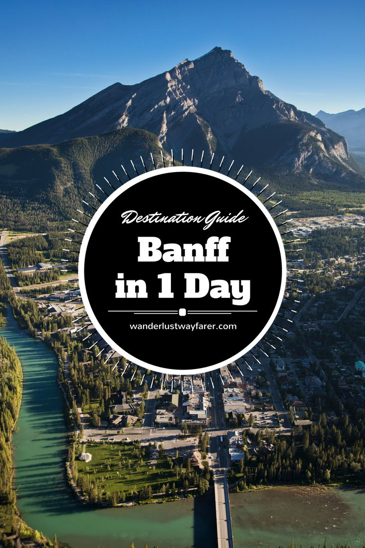 Visiting the Town of #Banff, #Alberta, #Canada. Here's what to do in 1 day according to #wanderlustwayfarer.