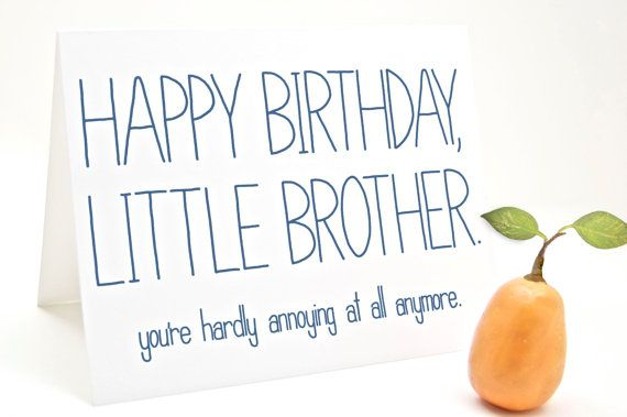 Funny Birthday Card - Little Brother.  You're Hardly Annoying At All Anymore…