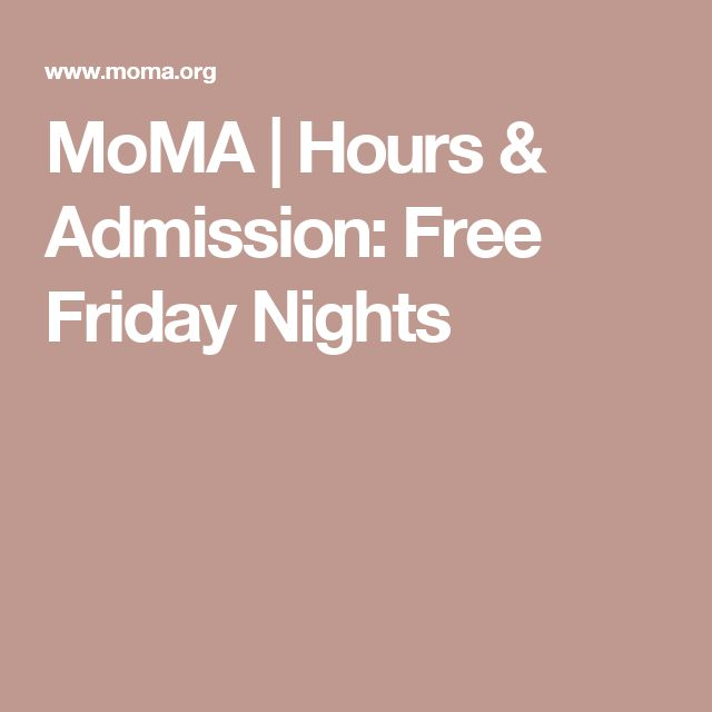 MoMA | Hours & Admission: Free Friday Nights