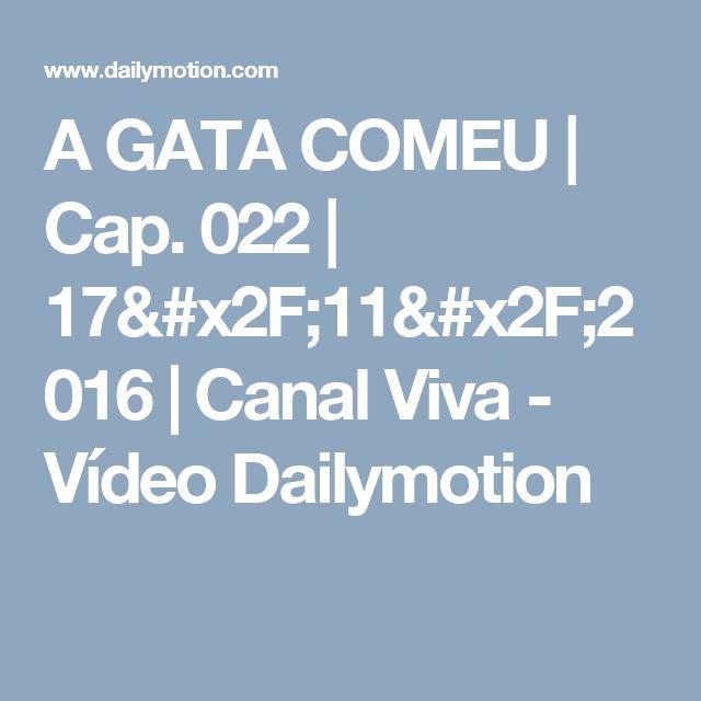 A GATA COMEU | Cap. 022 | 17/11/2016 | Canal Viva - Vídeo Dailymotion