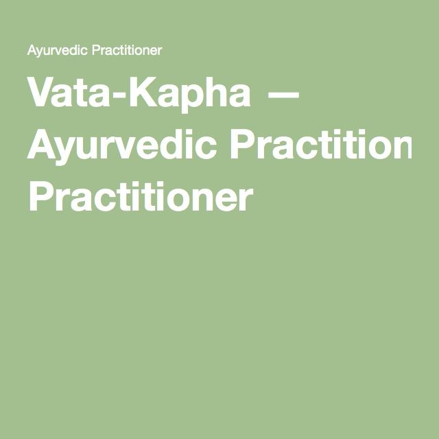 Vata-Kapha — Ayurvedic Practitioner