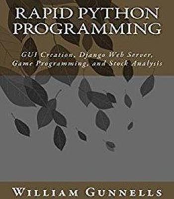 Rapid Python Programming: Gui Creation Django Web Server Game Programming And Stock Analysis PDF