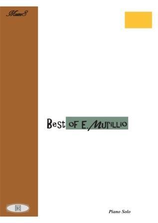 Masterpieces for solo piano Best of E.Murillo Three selected Piano solos by E.Murillo (1880-1942).   Level: Intermediate, Late intermediate and Advanced