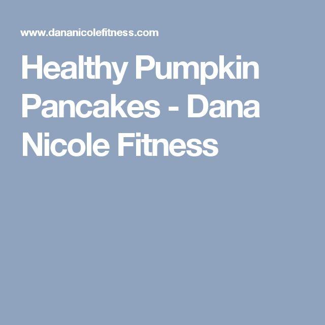 Healthy Pumpkin Pancakes - Dana Nicole Fitness