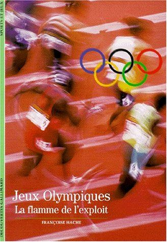 Jeux olympiques : la flamme de l'exploit / Françoise Hache.