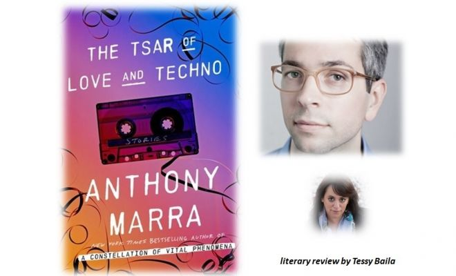 Anthony Marra: The Tsar of Love and Techno: Stories, Review by Tessy Baila