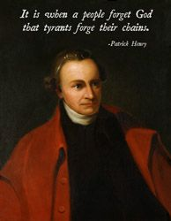 """""""It is when a people forget God that tyrants forge their claims."""" by Patrick Henry~   Amen!"""