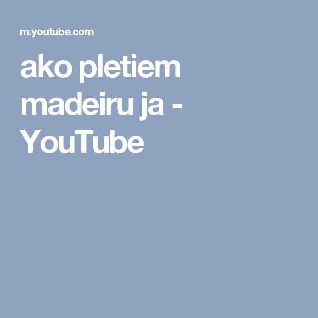 ako pletiem madeiru ja - YouTube