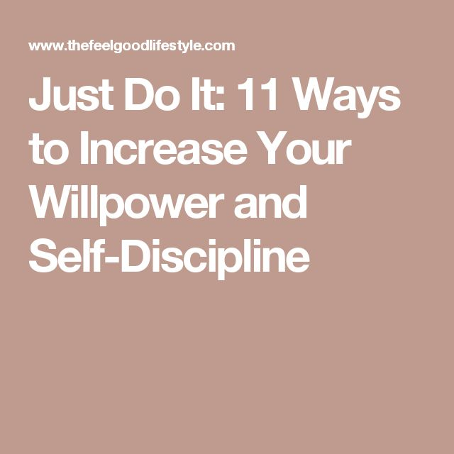 Just Do It: 11 Ways to Increase Your Willpower and Self-Discipline