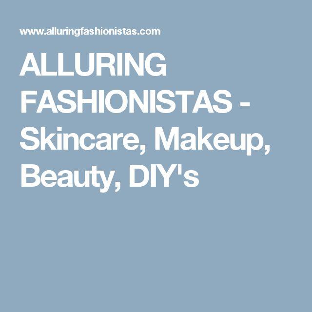 ALLURING FASHIONISTAS - Skincare, Makeup, Beauty, DIY's