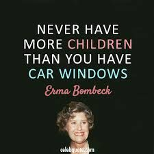 erma bombeck quotes - Google Search ....   certainly makes for a more peaceful journey...