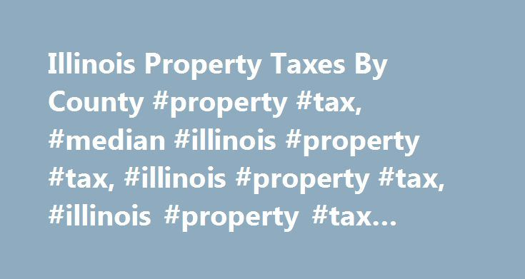 Illinois Property Taxes By County #property #tax, #median #illinois #property #tax, #illinois #property #tax, #illinois #property #tax #calculator http://rentals.nef2.com/illinois-property-taxes-by-county-property-tax-median-illinois-property-tax-illinois-property-tax-illinois-property-tax-calculator/  # $3,507.00 Avg. 1.73% of home value Tax amount varies by county The median property tax in Illinois is $3,507.00 per year for a home worth the median value of $202,200.00. Counties in…