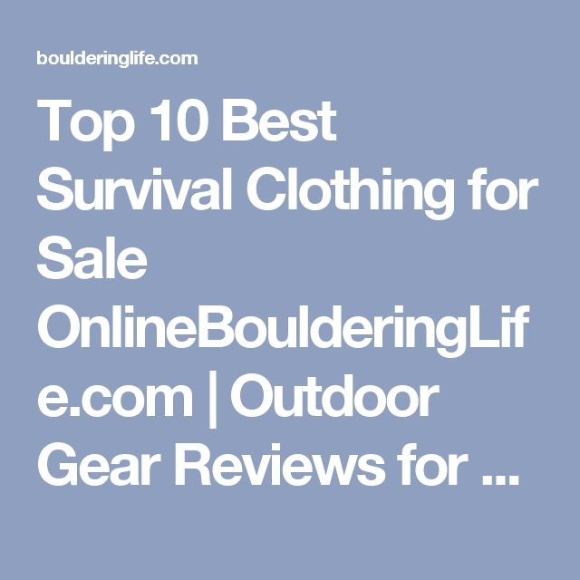 Top 10 Best Survival Clothing for Sale OnlineBoulderingLife.com | Outdoor Gear Reviews for Backpacking, Hiking & Bouldering