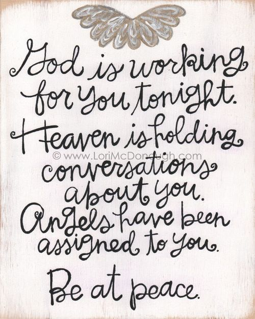 God is working for you tonight. Heaven is holding conversations about you. Angels have been assigned to you. Be at peace