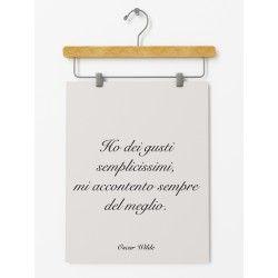 """Poster """"Ho dei gusti semplicissimi, mi accontento sempre del meglio."""" (a partire da euro 15,90). Arreda la tua casa con una frase speciale di #OscarWilde"""