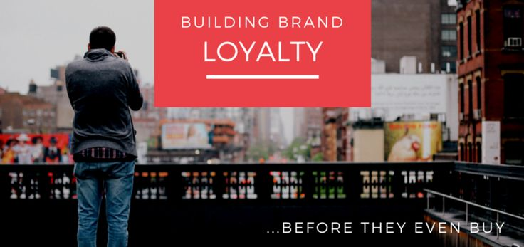 3 Ways to Build Brand Loyalty, Before They Buy! | #branding