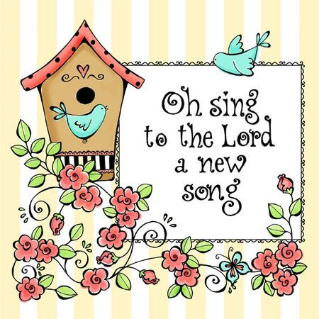 """Psalm 98:1 ~ """"Oh, sing to the Lord a new song! For He has done marvelous things..."""""""