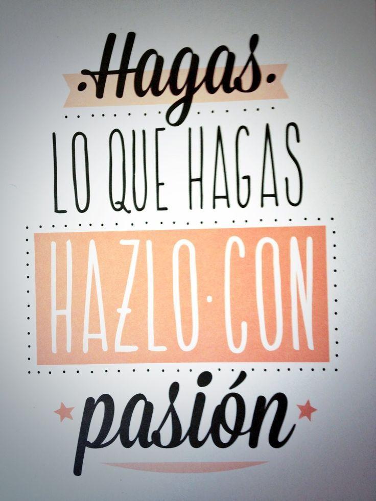 Hagas lo que hagas, hazlo con pasión. Frases de inspiración para hacer lo qeu te gusta. La vida solo es una.