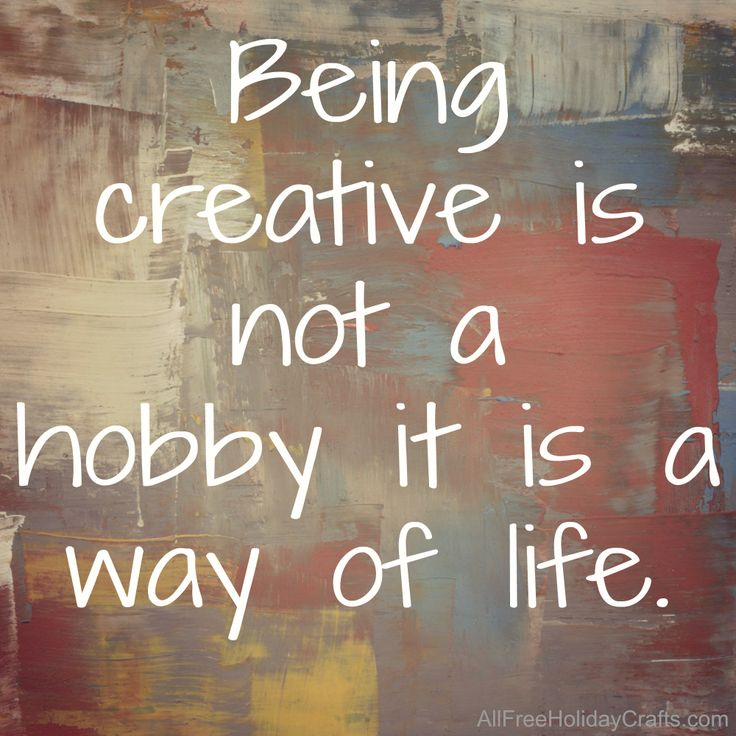 Being creative is a way of life!