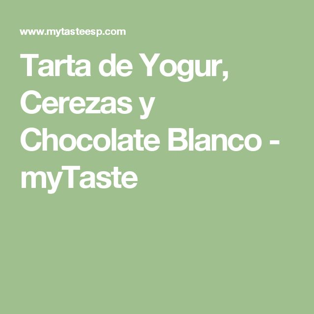 Tarta de Yogur, Cerezas y Chocolate Blanco - myTaste