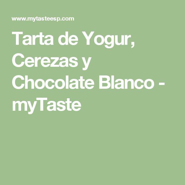 Tarta de Yogur, Cerezas y Chocolate Blanco - myTaste
