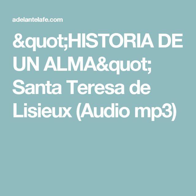 """""""HISTORIA DE UN ALMA"""" Santa Teresa de Lisieux (Audio mp3)"""