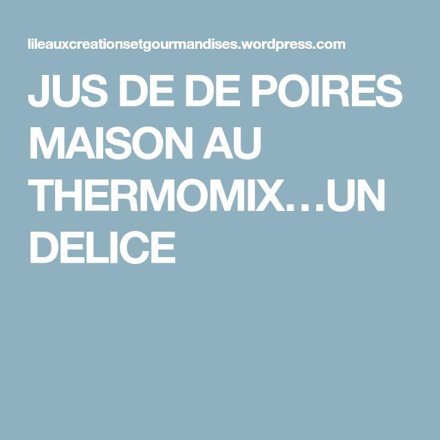 JUS DE DE POIRES MAISON AU THERMOMIX…UN DELICE