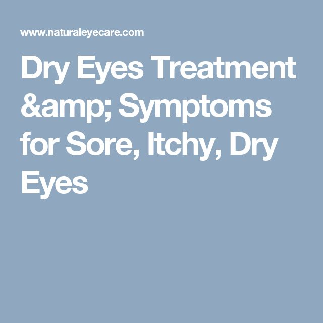 Dry Eyes Treatment & Symptoms for Sore, Itchy, Dry Eyes