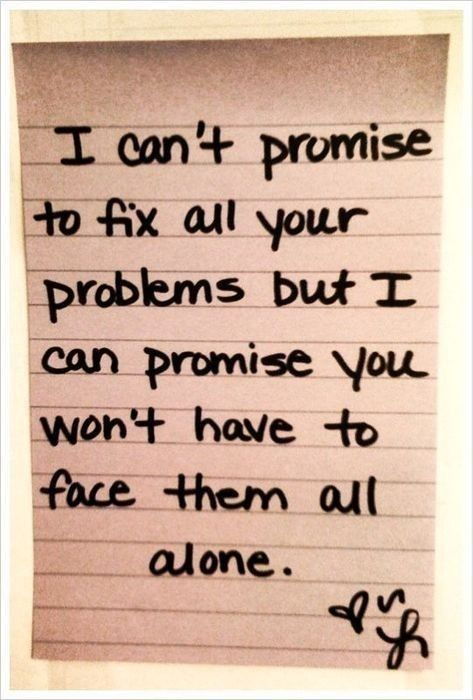 I can't promise to fix all your problems but I can promise you won't have to face them all alone FOLLOW SAYING IMAGES FOR MORE INSPIRED IMAGES & QUOTES