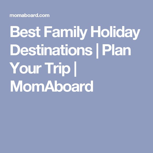 Best Family Holiday Destinations | Plan Your Trip | MomAboard