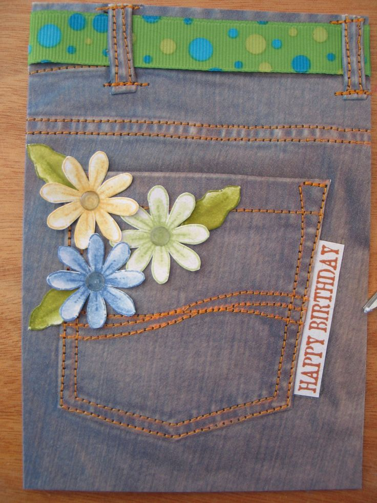 Great Girly Teenager Card. Took photo of a pair of Jeans. Stitched on the sewing machine. Used wide ribbon for belt and attached flowers and Happy Birthday Tag.