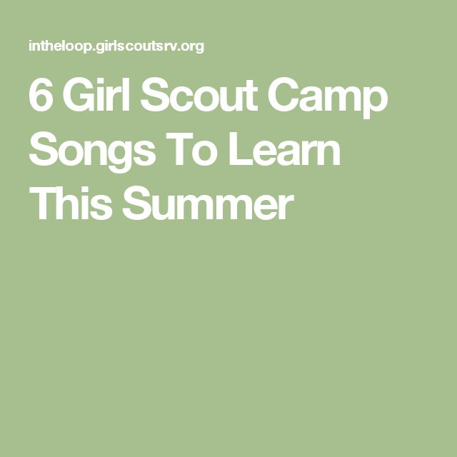 6 Girl Scout Camp Songs To Learn This Summer