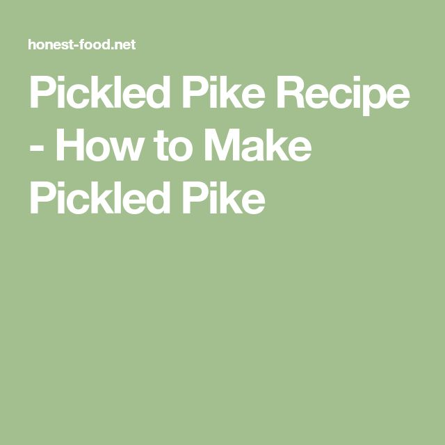 Pickled Pike Recipe - How to Make Pickled Pike