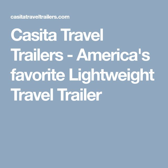 Casita Travel Trailers - America's favorite Lightweight Travel Trailer
