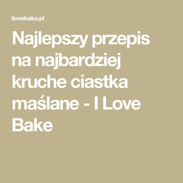 Najlepszy przepis na najbardziej kruche ciastka maślane - I Love Bake