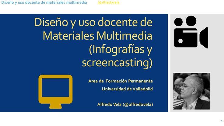 Diseño y uso docente de Materiales Multimedia (Infografías y screencasting) by Alfredo Vela Zancada via slideshare