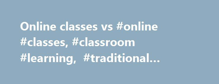 Online classes vs #online #classes, #classroom #learning, #traditional #campus, #india http://tampa.nef2.com/online-classes-vs-online-classes-classroom-learning-traditional-campus-india/  # Online classes vs. classroom learning Will online education render traditional campus obsolete? Patricia Mascarenhas explores the issue in depth. The increasing popularity of virtual learning in India has led to a raging debate: will it overtake the ground based campuses? Proponents of virtual learning…