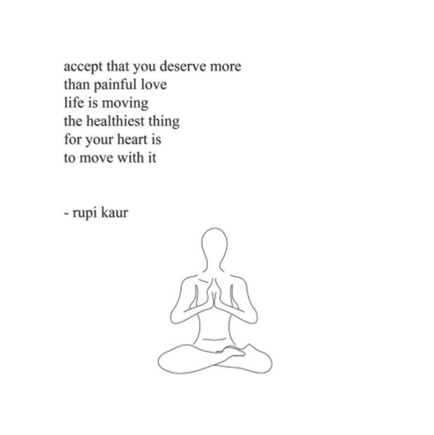 """accept that you deserve more than painful love life is moving the healthiest thing for your heart is to move with it"" - rupi kaur"