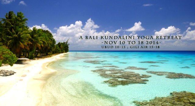 Bali Kundalini Yoga Retreat 10th - 18th November 2014, Ubud  15th - 18th November 2014, Gili Air