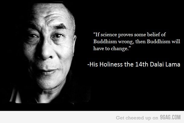 'If science proves some belief of Buddhism wrong, then Buddhism will have to change.' -His Holiness the 14th Dalai Lama (<:)